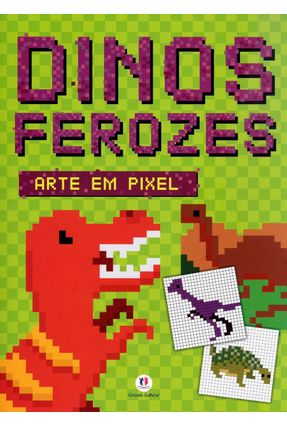 Dinos Ferozes - Col. Arte Em Pixel - Editora Ciranda Cultural | Nisrs.org