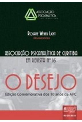 O Desejo - Associação Psicanalítica de Curitiba em Revista Nº 16 - Edição Comemorativa dos Dez Anos - Licht,Rosane Weber pdf epub