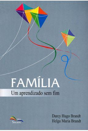 Família - Um Aprendizado Sem Fim - Brandt,Darcy Hugo Brandt,Helga Maria | Tagrny.org