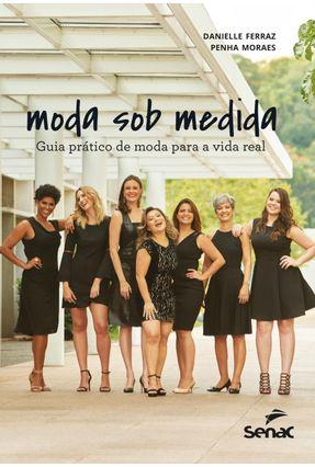 Moda Sob Medida - Guia Prático De Moda Para A Vida Real - Ferraz,Danielle Moraes,Penha pdf epub