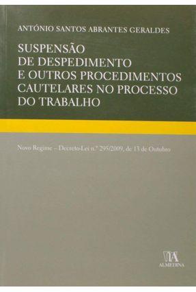 Suspensão De Despedimento E Outros Procedimentos Cautelares No Processo Do Trabalho - António Abrantes Geraldes pdf epub