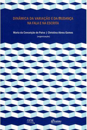 Dinâmica da Variação e da Mudança na Fala e na Escrita - Paiva,Maria Da Conceição De Gomes,Christina Abreu   Hoshan.org