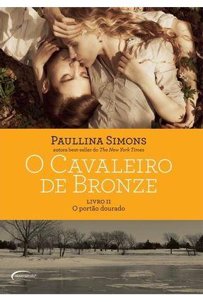 O Cavaleiro de Bronze - Livro II - o Portão Dourado - Simons,Paullina | Tagrny.org