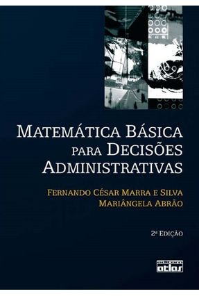 Matemática Básica para Decisões Administrativas - 2ª Edição 2008 - Abrão,Mariângela Silva,Fernando César Marra e   Hoshan.org