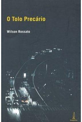 O Tolo Precário - Rossato,Wilson pdf epub