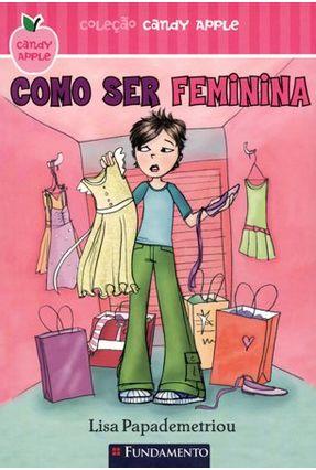 Como Ser Feminina - Col. Candy Apple - Papademetriou,Lisa pdf epub