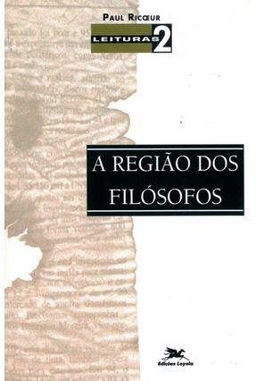 A Região dos Filósofos - Col. Leituras - Ricoeur,Paul | Tagrny.org