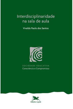 Interdisciplinaridade na Sala de Aula - Santos,Vivaldo Paulo dos | Tagrny.org