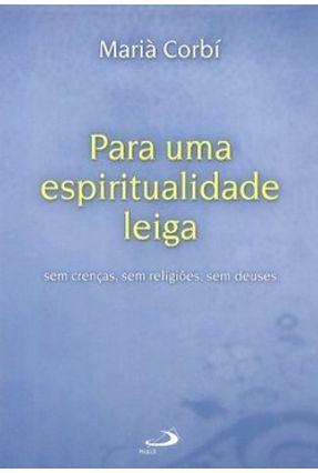 Para uma Espiritualidade Leiga - Sem Crenças, Ser Religiões, Sem Deuses - Corbí,Mariá | Tagrny.org