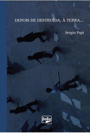 Depois de Destruída, À Terra... - Papi,Sergio pdf epub