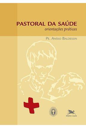 Pastoral da Saúde - Orientações Práticas - 3ª Ed. 2013 - Vários Autores | Hoshan.org