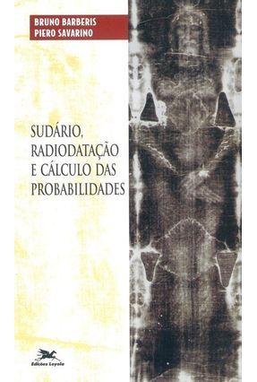 Sudário - Radiodatação e Cálculo Das Probabilidades ** - Barberis,Bruno | Hoshan.org
