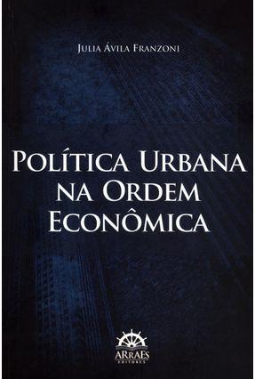 Política Urbana na Ordem Econômica - Ávila Franzoni,Julia | Hoshan.org