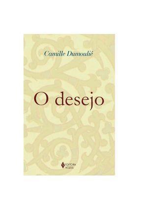 O Desejo - Dumoulié,Camille | Tagrny.org