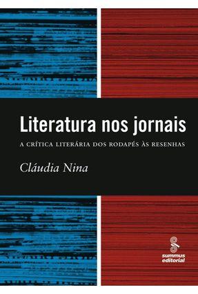 Literatura Nos Jornais - A Crítica Literária Dos Rodapes Às Resenhas - Nina,Cláudia   Hoshan.org