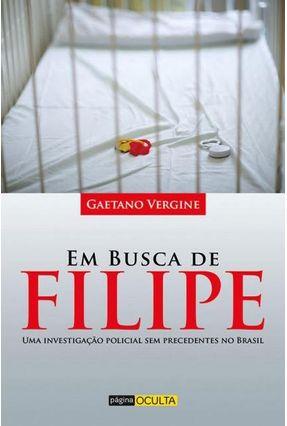 Em Busca De Filipe - Uma Investigação Policial Sem Precedentes No Brasil - Vergine,Gaetano pdf epub