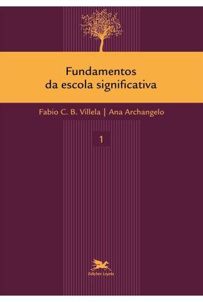 Fundamentos da Escola Significativa - Vol. 1 - Villela,Fabio C. B. Archangelo ,Ana | Tagrny.org