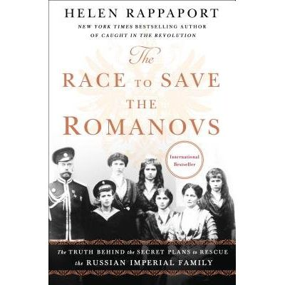 The Race To Save The Romanovs - The Truth Behind The Secret Plans To Rescue The Russian Imperial Family