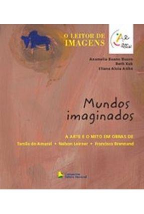 Mundos Imaginados - Col. Arte na Escola - Atihé,Eliana Aloia Kok,Beth Buoro,Anamelia Bueno | Tagrny.org