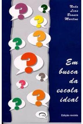 Em Busca da Escola Ideal - Martins,Neda Lian Branco | Tagrny.org