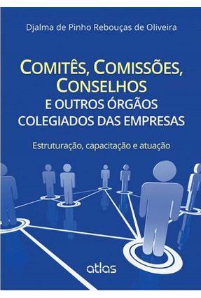 Comitês, Comissões, Conselhos e Outros Órgãos Colegiados Das Empresas - Oliveira,Djalma de Pinho Rebouças de   Hoshan.org