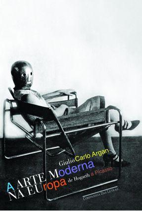 Usado - A Arte Moderna na Europa - De Hogarth a Picasso - Argan,Giulio Carlo | Tagrny.org