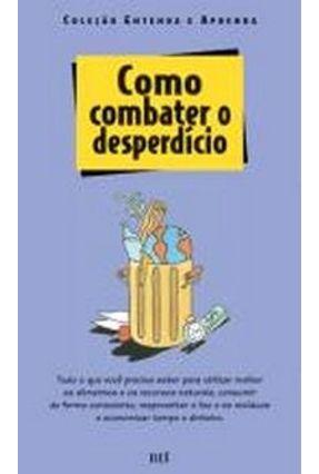 Como Combater o Desperdício - Col. Entenda e Aprenda - Vários Autores | Tagrny.org