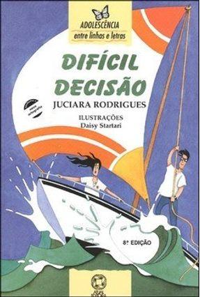 Difícil Decisão - Col. Adolescência Entre Linhas e Letras - Rodrigues,Juciara | Hoshan.org