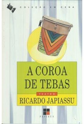 A Coroa de Tebas - Col. Em Cena - Japiassu,Ricardo | Hoshan.org