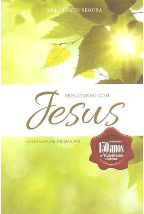 Refletindo Com Jesus - Segura,Ana Carmem   Hoshan.org