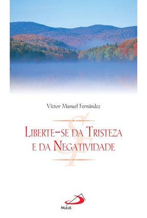 Liberte Se da Tristeza e da Negatividade (C. Ser Feliz) - Fernandez,Victor Manuel pdf epub