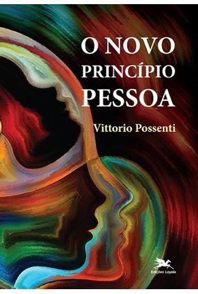 O Novo Princípio Pessoa - Possenti,Vittorio | Tagrny.org