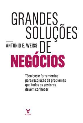 Grandes Soluções De Negócios - Weiss,Antonio E.   Hoshan.org
