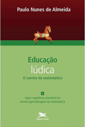Educação Lúdica - o Sorriso da Matemática - Vol. 4 - Almeida,Paulo Nunes de pdf epub