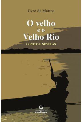O Velho e o Velho Rio - Contos e Novelas - Mattos,Cyro de | Hoshan.org