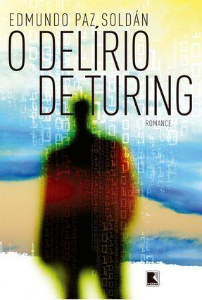 O Delirio de Turing - Soldán,Edmundo Paz   Hoshan.org
