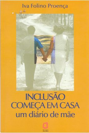 Inclusão Começa em Casa - Um Diário de Mãe - Proenca,Iva Folino   Hoshan.org