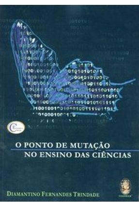 O Ponto de Mutação no Ensino das Ciências - Trindade,Diamantino Fernandes pdf epub