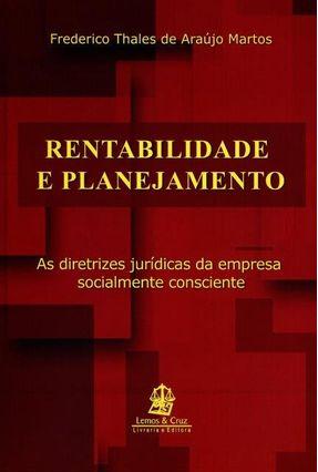 Rentabilidade e Planejamento - As Diretrizes Jurídicas da Empresa Socialmente Consciente - Martos,Frederico Thales De Araujo | Hoshan.org