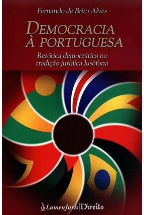 Democracia À Portuguesa - Retórica Democrática na Tradição Jurídica Lusófona - Alves,Fernando de Brito | Nisrs.org