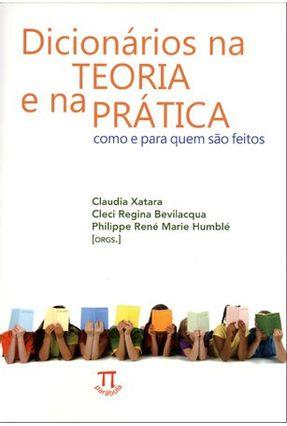 Dicionários Na Teoria e Na Prática - Como e Para Quem São Feitos - Xatara,Claudia Maria Bevilacqua,Cleci Regina René Marie Humblé,Philippe | Hoshan.org