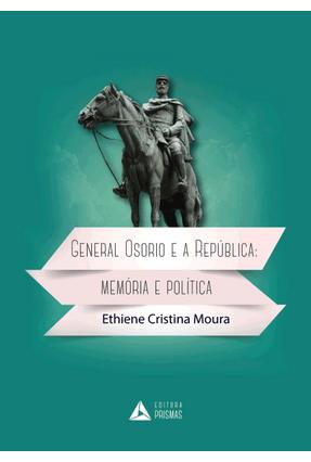General Osorio e A República: Memória e Política - Soares,Ethiene Cristina Moura Costa pdf epub
