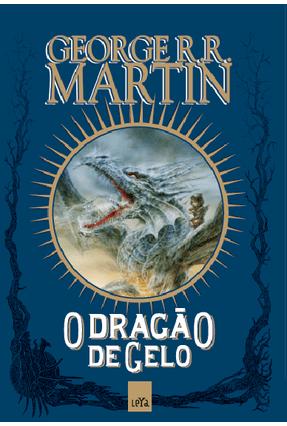 O Dragão de Gelo - Martin,George R. R. Martin,George R. R.   Tagrny.org