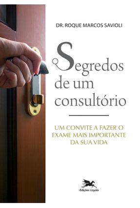 O Segredo de Um Consultório - Savioli,Roque Marcos | Nisrs.org