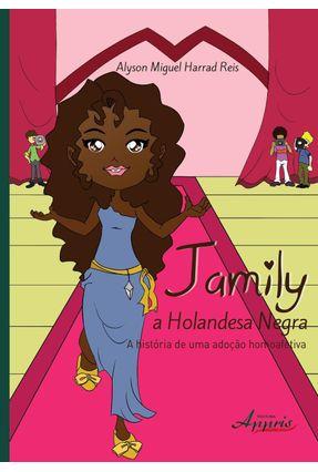 Jamily, A Holandesa Negra - A História de Uma Adoção Homoafetiva - Reis,Alyson Miguel Harrad   Hoshan.org
