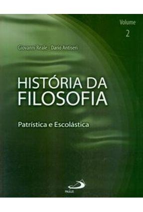 História da Filosofia - Patrística e Escolástica - Volume 2 - Antiseri,Dario Reale,Giovanni | Hoshan.org
