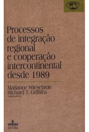 Processos de Integração Regional e Cooperação Intercontinental Desde 1989 - Wiesebron,Marianne | Tagrny.org