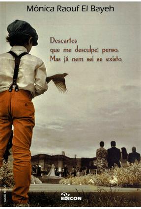 Descartes Que Me Desculpe - Penso, Mas Já Nem Sei Se Existo - Bayeh,Mônica Raouf El | Tagrny.org
