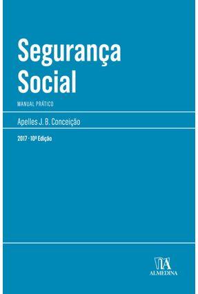Segurança Social - Col.Manuais Profissionais - 10ª Ed. 2017 - Conceição,Apelles J. B. pdf epub