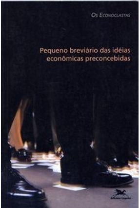 Pequeno Breviário das Idéias Econômicas Preconcebidas - Econoclastas,Os pdf epub